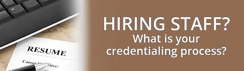 Hiring Staff - Credentialing Is Important